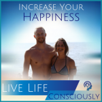 Increase Happiness & Live Life Consciously